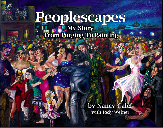 Peoplescapes -- My Story From Purging To Painting by Nancy Calef
